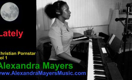 Alexandra Mayers fka Monica Foster 2017 Christian Pornstar - Lately - Alexandra Mayers music
